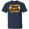 No beer not going T shirt, I love drinking beer T shirt,Tank top & Hoodies