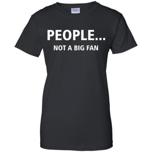 Awesome Tees: Funny People not a big fan T shirt,Tank top & Hoodies