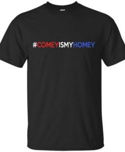 Comey Is My Homey T-Shirts, Tank top & Hoodies