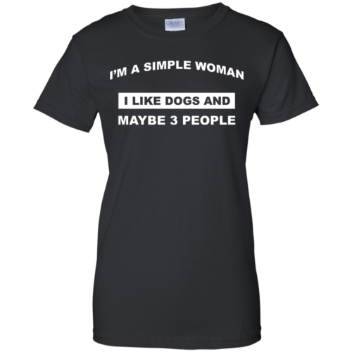 A simple woman Shirt Dog lovers Shirt I am a simple woman,I like dogs and maybe 3 people T shirt,Tank & Hoodies