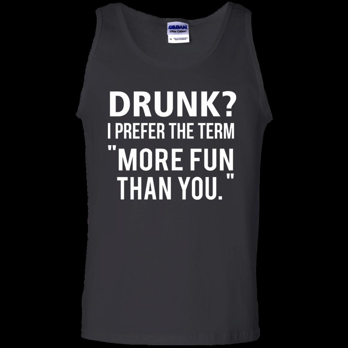 Love beer Shirt Drunk,I prefer the term more fun than you T shirt,Tank top & Hoodies
