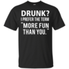 Love beer Shirt - Drunk,I prefer the term more fun than you T-shirt,Tank top & Hoodies