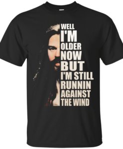 Bob Seger Shirt - Well I am older now but i am still runnin against the wind T-shirt,Tank top & Hoodies